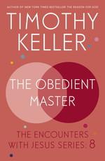 The Obedient Master  - Timothy J. Keller - Timothy Keller