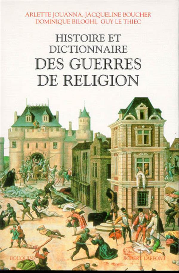 Histoire Et Dictionnaire Des Guerres De Religion