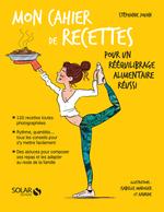 Vente EBooks : MON CAHIER ; de recettes pour un rééquilibrage alimentaire réussi  - Stéphanie JOUAN - Axuride
