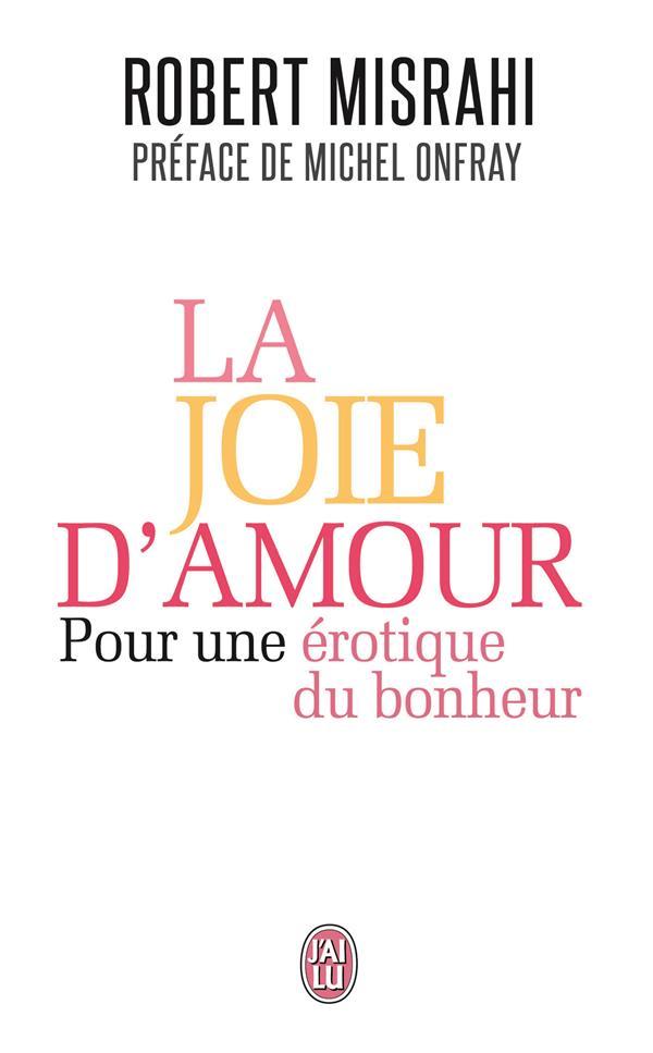 La joie d'amour ; pour une érotique du bonheur