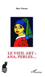 Le vieil art : ana, perles...  - Marc VINCENT