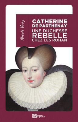 CATHERINE DE PARTHENAY (POCHE) UNE DUCHESSE REBELLE CHEZ LES ROHAN
