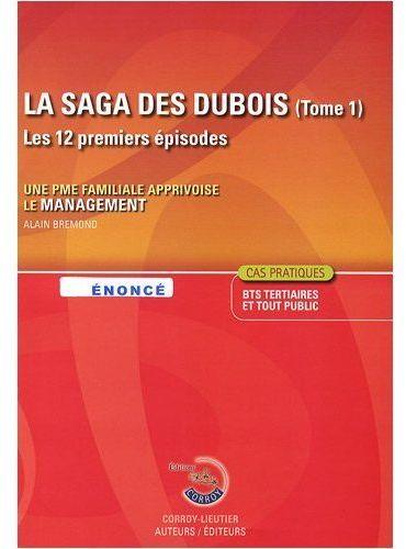 La Saga Des Dubois. Les Douze Premiers Episodes. Une Pme Familiale Apprivoise Le Management. Enonces