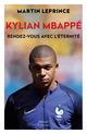 Kylian Mbappé, rendez-vous avec l'éternité  - Martin Leprince