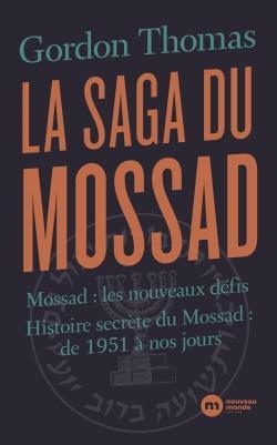La saga du Mossad ; Mossad : les nouveaux défis, histoire secrète du Mossad : de 1951 à nos jours