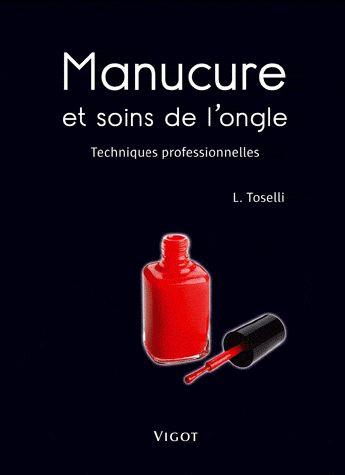 Manucure Et Soins De L'Ongle ; Techniques Professionnelles