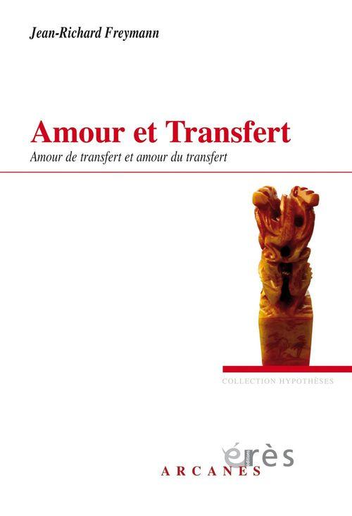 Amour et transfert ; amour de transfert et amour du transfert