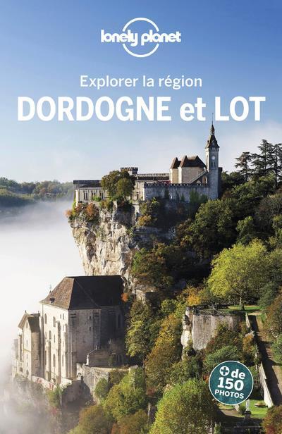 EXPLORER LA REGION  -  DORDOGNE ET LOT (2E EDITION)
