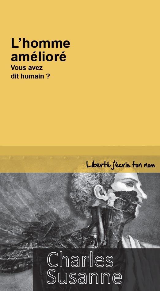 L'homme amélioré ; vous avez dit humain ?