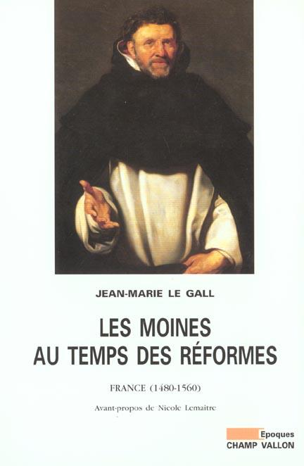 Les moines au temps des réformes ; France, 1480-1560