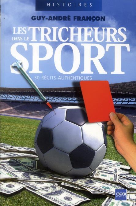 Les tricheurs dans le sport ; 30 récits authentiques