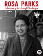 Rosa Parks, la femme qui a changé l'Amerique