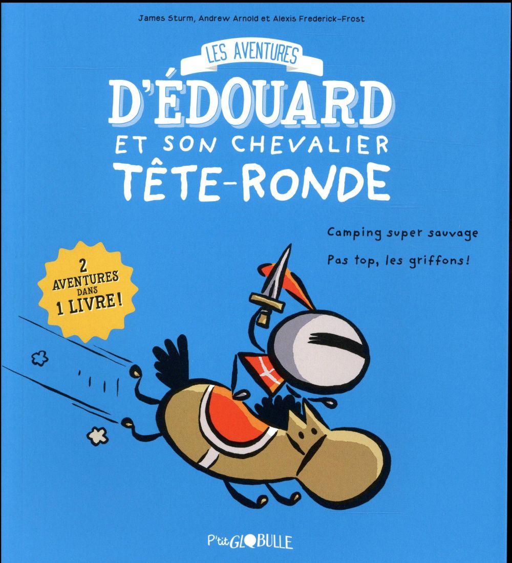 Les aventures d'Edouard et son chevalier Tête-ronde T.1 ; camping super sauvage ; pas top, les griffons !