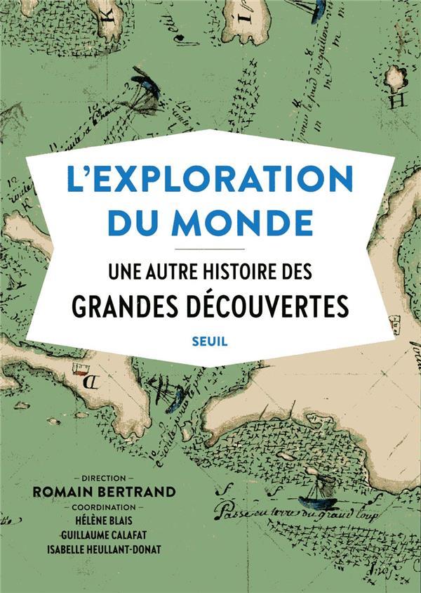 L'exploration du monde ; une autre histoire des grandes découvertes