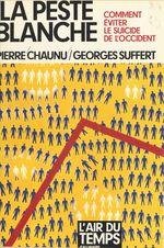 La peste blanche : comment éviter le suicide de l'Occident  - Georges Suffert - Chaunu/Suffert - Pierre Chaunu