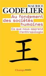 Au fondement des sociétés humaines ; ce que nous apprend l'anthropologie