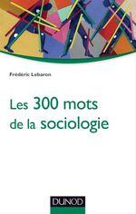 Les 300 mots de la sociologie  - Frederic Lebaron