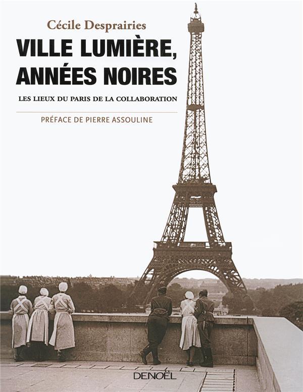 Ville lumière, années noires ; les lieux du Paris de la collaboration