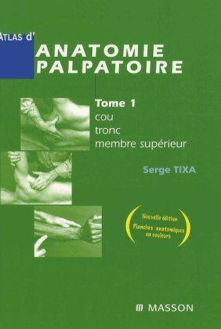 Atlas D'Anatomie Palpatoire T.1 ; Cou, Tronc, Membre Superieur (2e Edition)