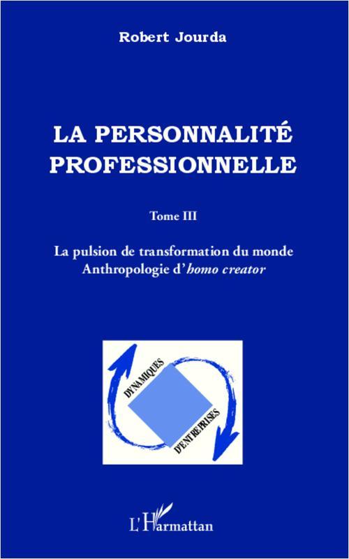 La personnalité professionnelle t.3 ; la pulsion de transformation du monde ; anthropologie d'homo creato