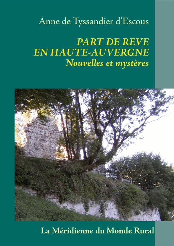 Part de rêve en Haute-Auvergne ; nouvelles et mystères