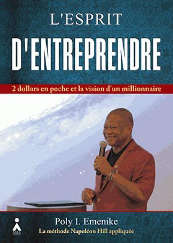 L'esprit d'entreprendre ; 2 dollars en poche et la vision de millionaire