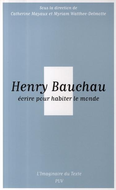 Henry Bauchau ; écrire pour habiter le monde