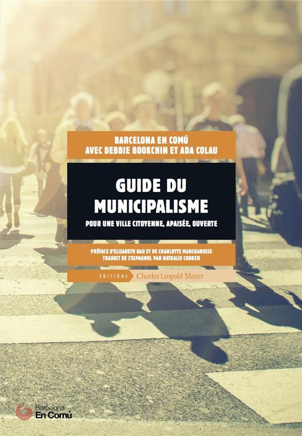 Guide du municipalisme ; pour une ville citoyenne, apaisée, ouverte