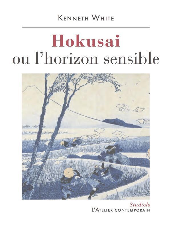 WHITE, KENNETH - HOKUSAI OU L'HORIZON SENSIBLE