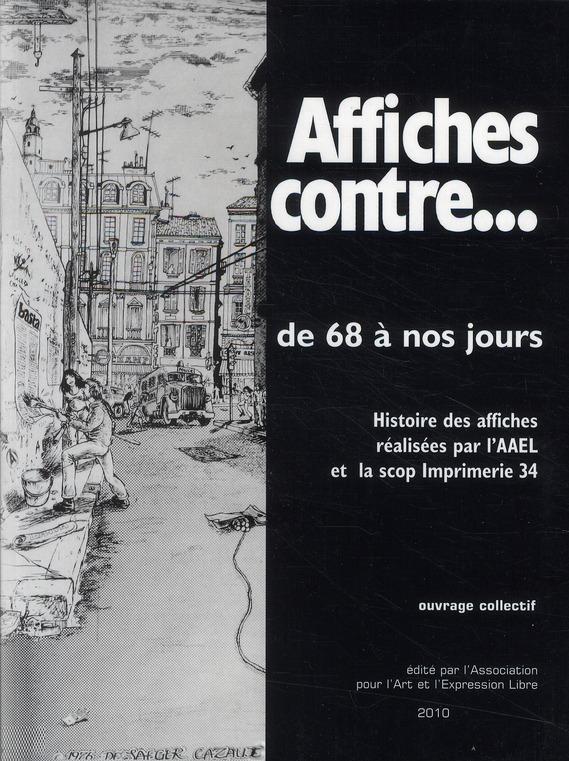 Affiches contre...de 68 à nos jours ; histoire des affiches par l'AAEL et la scop imprimerie 34