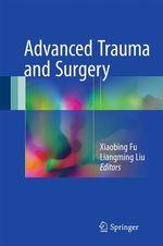 Advanced Trauma and Surgery  - Liangming Liu - Xiaobing Fu
