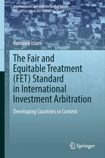 The Fair and Equitable Treatment (FET) Standard in International Investment Arbitration  - Rumana Islam