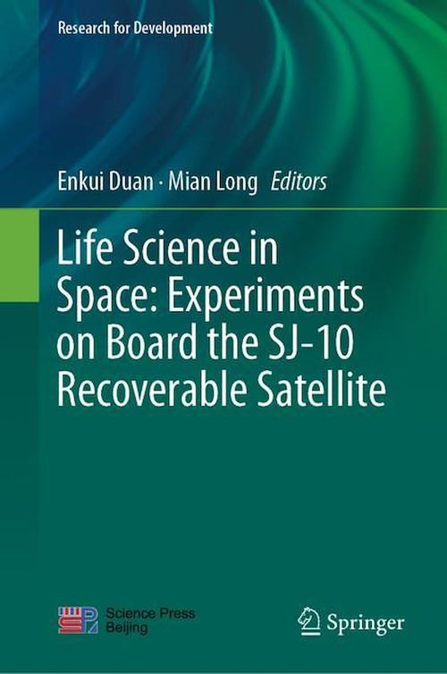 Life Science in Space: Experiments on Board the SJ-10 Recoverable Satellite  - Enkui Duan  - Mian Long