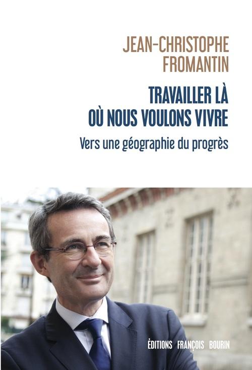 Travailler là où nous voulons vivre  - Jean-christophe Fromantin