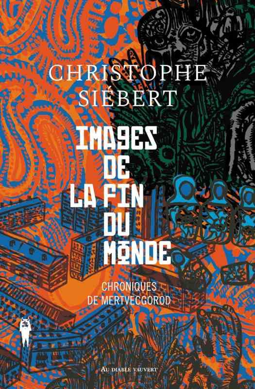 CHRONIQUES DE MERTVECGOROD T.1  -  IMAGES DE LA FIN DU MONDE