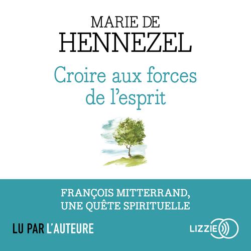 croire aux forces de l'esprit ; François Mitterrand, une quête spirituelle