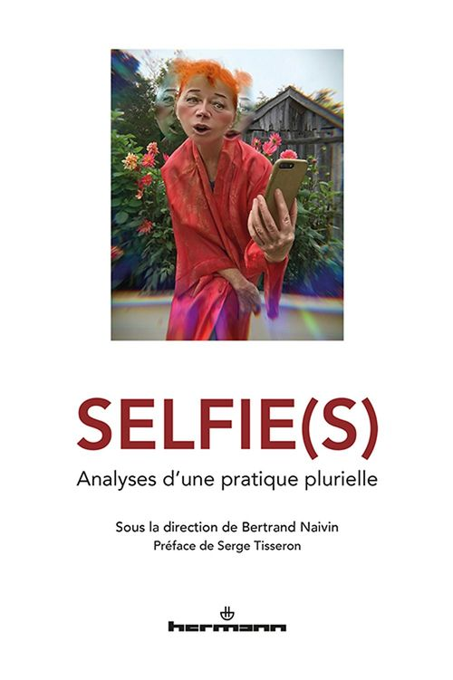 Selfie(s) ; analyses d'une pratique plurielle  - Collectif  - Bertrand Naivin