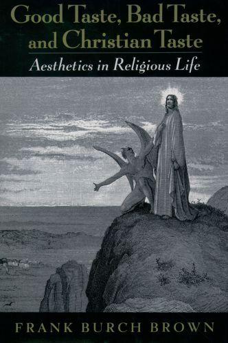 Good Taste, Bad Taste, and Christian Taste: Aesthetics in Religious Li