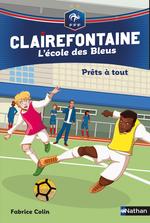 Prêts à tout - Clairefontaine l'école des Bleus - Fédération Française de Football - Dès 8 ans  - Fabrice Colin - Christine Chatal
