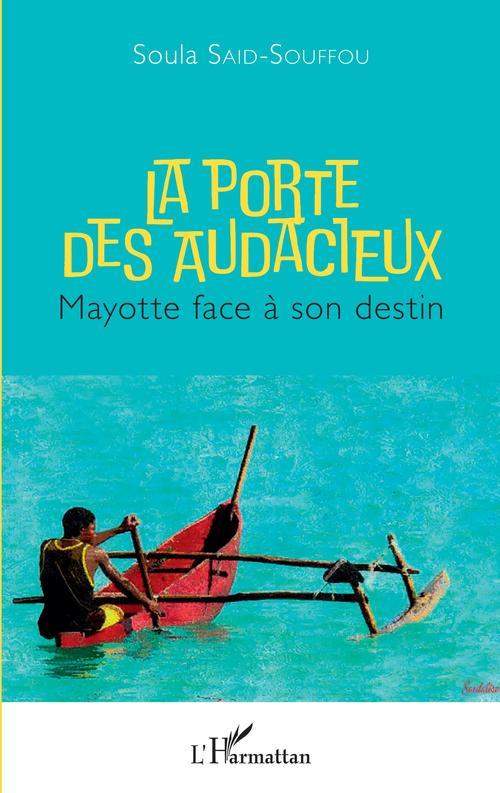 La porte des audacieux ; Mayotte face à son destin