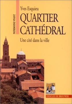 Quartier cathédral ; une cité dans la ville