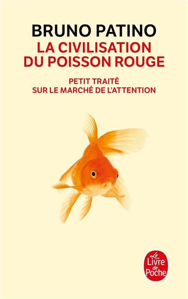 PATINO, BRUNO - LA CIVILISATION DU POISSON ROUGE  -  PETIT TRAITE SUR LE MARCHE DE L'ATTENTION