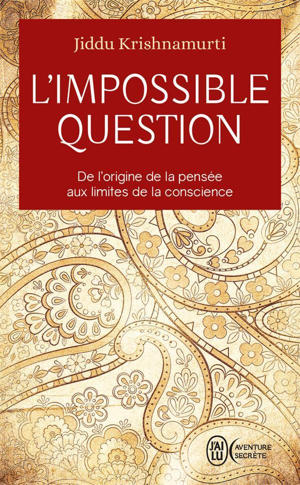 L'impossible question ; de l'origine de la pensée aux limites de la conscience
