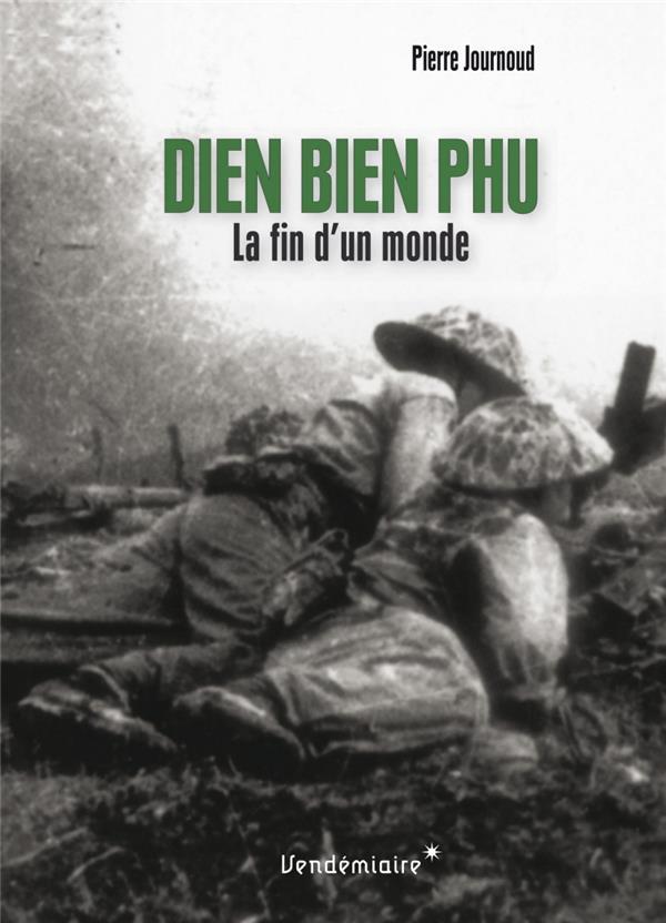 Dien Bien Phu ; la fin d'un monde