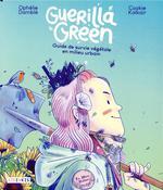Couverture de Guerilla green ; guide de survie végétale en milieu urbain