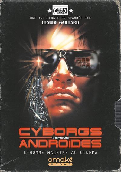 Cyborgs versus androïdes ; l'homme-machine au cinéma