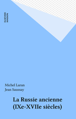 La Russie ancienne (IXe-XVIIe siècles)  - Michel Laran - Jean Saussay