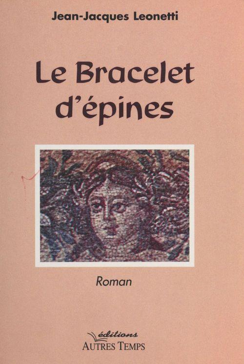 Le Bracelet d'épines  - Jean-Jacques Léonetti  - Leonette E.-J.J