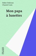 Vente Livre Numérique : Mon papa à lunettes  - Chantal Cazin - Didier Dufresne