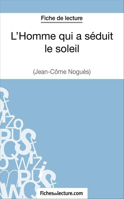 L'homme qui a séduit le soleil de Jean-Côme Noguès ; fiche de lecture ; analyse complète de l'½uvre